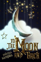 To the Moon and Back (Fragmented Tears Poetry Collection, #4) | Sabrina Samples |