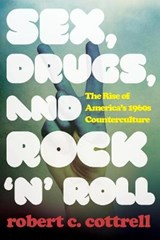 Sex, Drugs, and Rock 'n' Roll | Robert C. Cottrell |