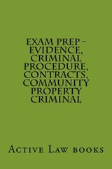 Exam Prep - Evidence, Criminal Procedure, Contracts, Community Property Criminal | Active Law Books |
