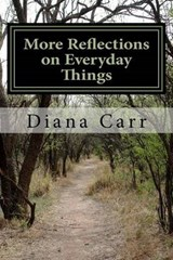 More Reflections on Everyday Things | Diana R. Carr |