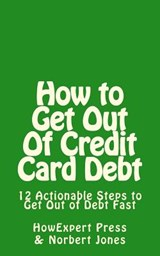 How to Get Out of Credit Card Debt | Howexpert Press |