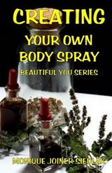 Creating Your Own Body Spray | Monique Joiner Siedlak |