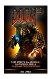Doom 4 Game Secrets, Walkthrough, Soundtrack, Levels, Download Guide Unofficial