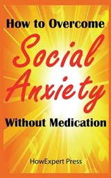How to Overcome Social Anxiety Without Medication | Howexpert Press |
