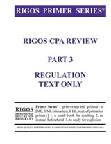 Rigos Primer Series CPA Exam Review - Regulation Text | Mr James J. Rigos |