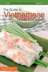 The Guide to Vietnamese Home Cooking | Martha Stone |