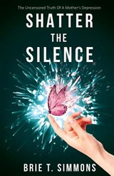 Shatter the Silence | Brie T. Simmons |