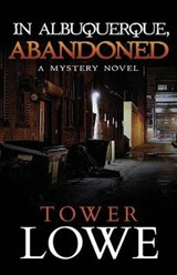In Albuquerque, Abandoned: A Mystery Novel (Cinnamon/Burro New Mexico Series, #7) | Tower Lowe |