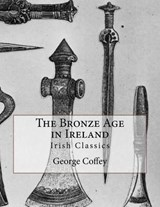 The Bronze Age in Ireland | George Coffey |