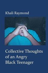 Collective Thoughts of an Angry Black Teenager | Khali Raymond |