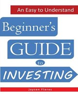 An Easy to Understand Beginner's Guide to Investing | Jayson C. Flores |