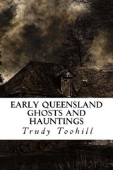 Early Queensland Ghosts and Hauntings | Trudy Toohill |