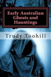 Early Australian Ghosts and Hauntings | Trudy Toohill |