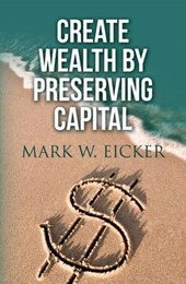 Create Wealth by Preserving Capital
