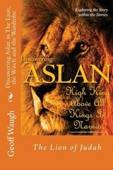 Discovering Aslan in 'The Lion, the Witch and the Wardrobe' by C. S. Lewis | Dr Geoff Waugh |