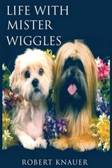 Life with Mister Wiggles | Mr Robert K. Knauer |