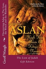 Discovering Aslan in 'The Lion, the Witch and the Wardrobe' Gift Edition | Dr Geoff Waugh |