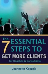 The 7 Essential Steps to Get More Clients for Coaches & Consultants | Jeannette L. Koczela |