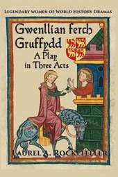 Gwenllian Ferch Gruffydd, a Play in Three Acts