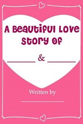 A Beautiful Love Story - Fill in Love Journal Book