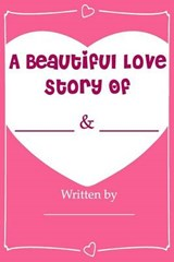 A Beautiful Love Story - Fill in Love Journal Book | Love Is Beautiful |
