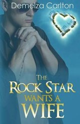 The Rock Star Wants a Wife | Demelza Carlton |