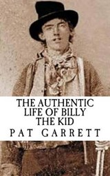 The Authentic Life of Billy the Kid | Pat Garrett |