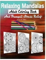 Relaxing Mandalas Adult Coloring Book and Tranquil Stress Relief | Dean R. Giles |