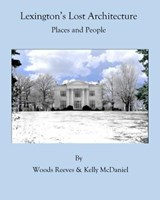 Lexington's Lost Architecture | Reeves, Woods ; Mcdaniel, Kelly |