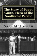 The Story of Pappy Gunn, Hero of the Southwest Pacific | Sam McGowan |