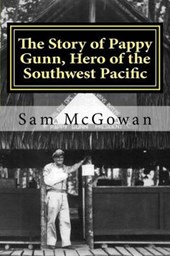 The Story of Pappy Gunn, Hero of the Southwest Pacific