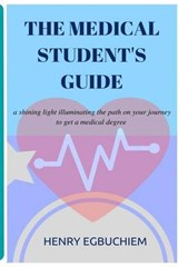 The Medical Student's Guide | Henry Egbuchiem |