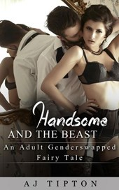 Handsome and the Beast: An Adult Gender Swapped Fairy Tale (Naughty Fairy Tales, #4)