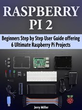 Raspberry Pi 2: Beginners Step by Step User Guide offering 6 Ultimate Raspberry Pi Projects