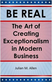 Be Real: The Art of Creating Exceptionalism in Modern Business