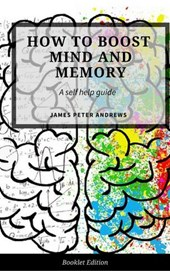 How to Boost Your Mind and Memory (Self Help) | James Peter Andrews |