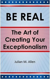 Be Real: The Art of Creating Your Exceptionalism