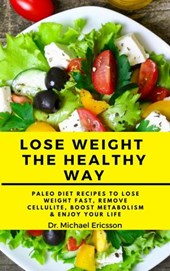 Lose Weight the Healthy Way: Paleo Diet Recipes to Lose Weight Fast, Remove Cellulite, Boost Metabolism & Enjoy Your Life