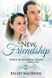 A New Friendship : A Christian Romance (Voice of an Angel, #3)