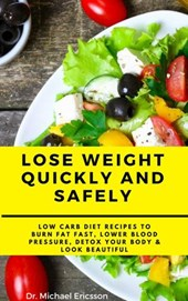 Lose Weight Quickly and Safely: Low Carb Diet Recipes to Burn Fat Fast, Lower Blood Pressure, Detox Your Body & Look Beautiful