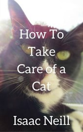 How to Take Care of a Cat | Isaac Neill |