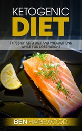 Ketogenic Diet: Types of keto Diet and Precautions While You Lose Weight | Ben Harewood |