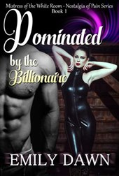 Dominated by the Billionaire - Mistress of the White Room Nostalgia of Pain Series (Nostalgia of Pain Billionaire Domination Series, #1)