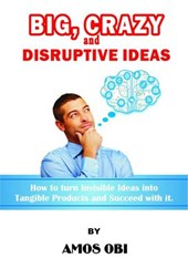 Big, Crazy and Disruptive Ideas | Amos Obi |