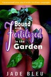 Bound and Fertilized in the Garden