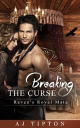 Breaking the Curse: Raven's Royal Mate (Naughty Fairy Tales, #3) | Aj Tipton |