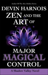 Zen and the Art of Major Magical Control (Shadow Valley, #4)