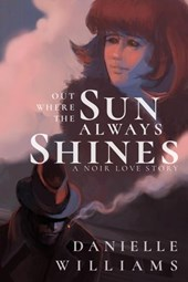 Out Where the Sun Always Shines | Danielle Williams |
