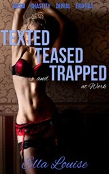 Texted, Teased, and Trapped at Work (The Kink Diary, #2) | Ella Louise |