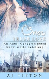 Snow Truer Love: An Adult Gender Swapped Snow White Retelling (Naughty Fairy Tales, #5) | Aj Tipton |